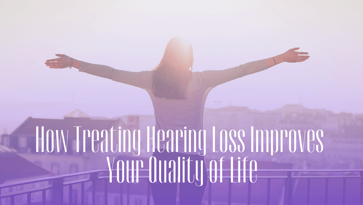 How Treating Hearing Loss Improves Your Quality of Life